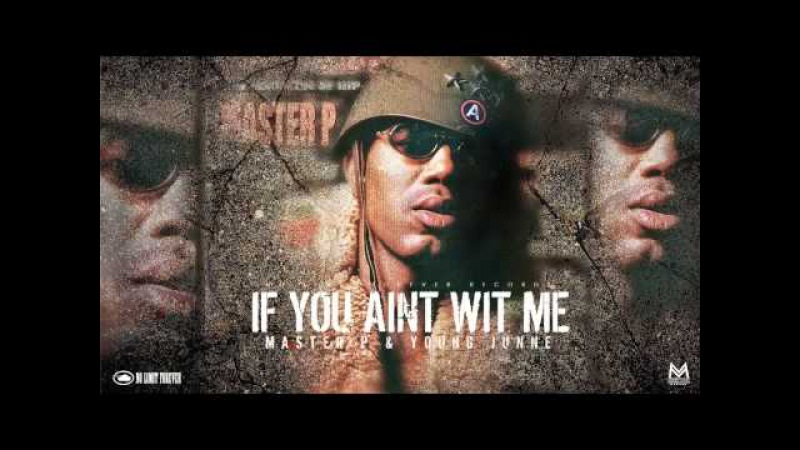 IF YOU AINT WIT ME - Master P Young Junne