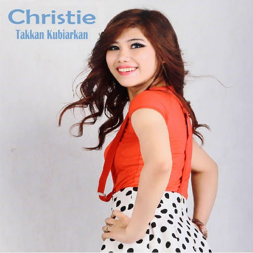 CHRISTIE альбом Takkan Kubiarkan