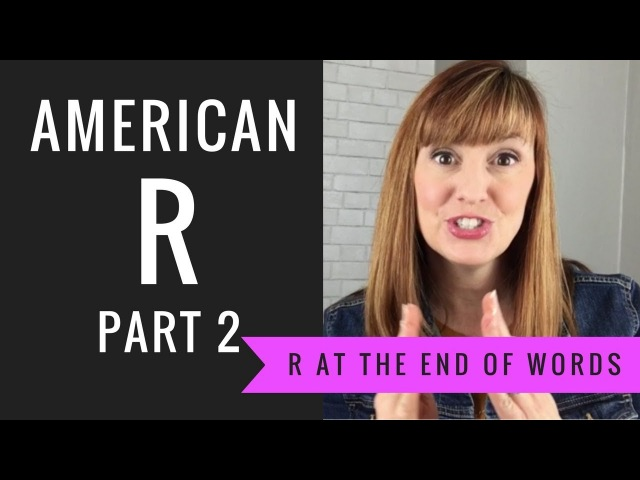 How to Pronounce the R sound at the End of Words and Syllables American R Part 2