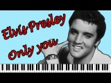 Elvis Presley - Only you Piano Version Элвис Пресли Только ты Красивая мелодия на пианино