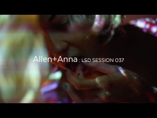 ALLEN+ANNA : LSD SESSION 037 NSFW  Anna Lisa