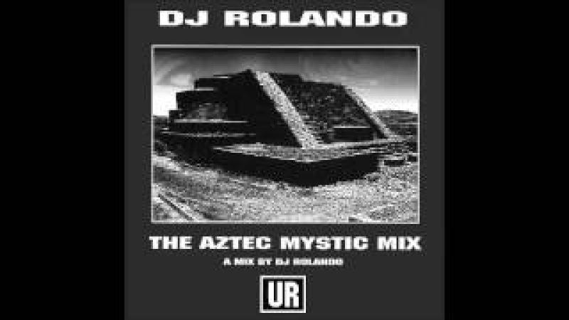DJ Rolando - The Aztec Mystic Mix (Full Mix)