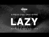 X-Press 2 feat. David Byrne - Lazy (Squlptor Unofficial Remix) Audio
