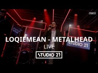 Loqiemean – METALHEAD (Live @ STUDIO 21)