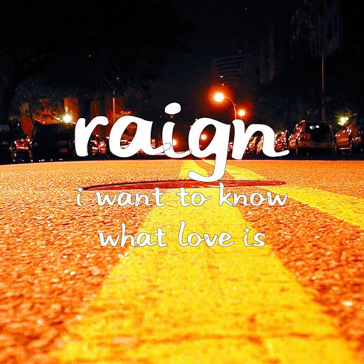 RAIGN альбом I Want to Know What Love Is