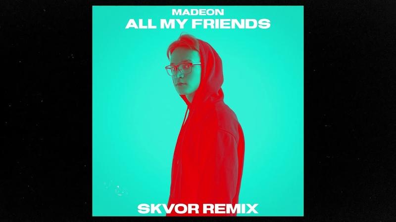 Madeon - All My Friends (Skvor Remix)