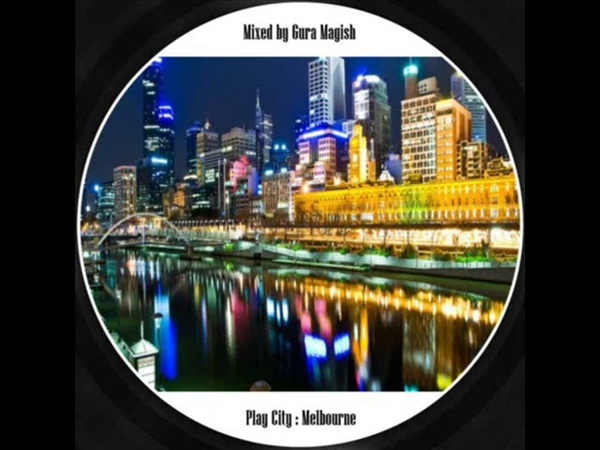 Gura magish - play city Melbourne (deep house)