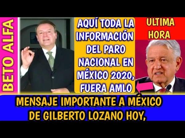 🔴MENSAJE IMPORTANTE PARA MÉXICO PARO NACIONAL 2020 GILBERTO LOZANO ft BETO ALFA NOTICIAS