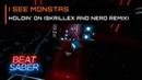 I SEE MONSTAS Holdin' On Skrillex and Nero Remix Saut's Extreme Beat Saber