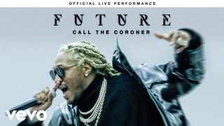"""Future - """"Call The Coroner"""" Official Live Performance 