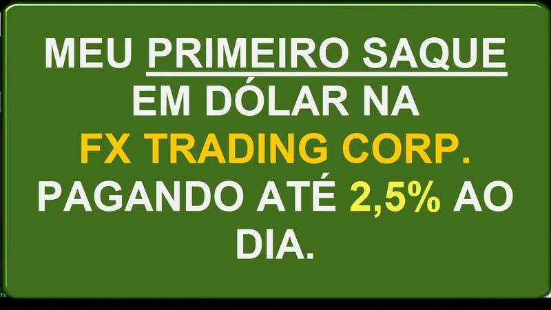 Meu Primeiro Saque em Dólar da FX Trading Corp. Pagando at 2 5% ao Dia