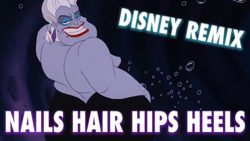 Nails, Hair, Hips, Heels (Disney Remix)