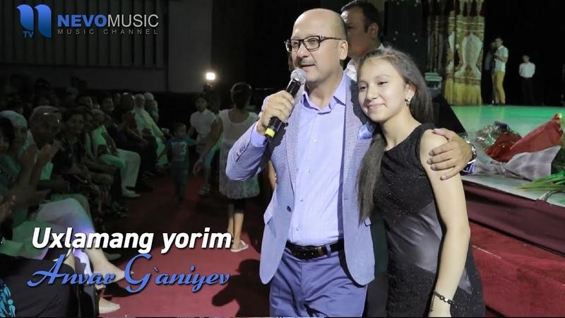 Anvar G'aniyev Uxlamang yorim Konsert 2017