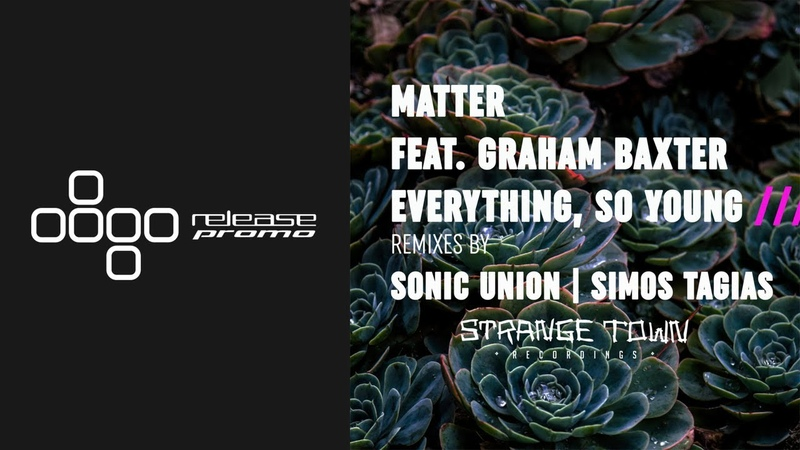 PREMIERE: Matter ft. Graham Baxter Everything So Young Simos Tagias Remix