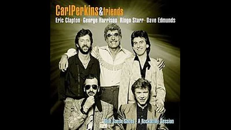 Carl Perkins and Friends - Whole Lotta Shakin' Goin' On (Blue Suede Shoes A Rockabilly Session 1985)