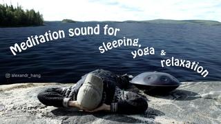 MEDITATION SOUND FOR SLEEPING, YOGA & RELAXATION - HANG MUSIC