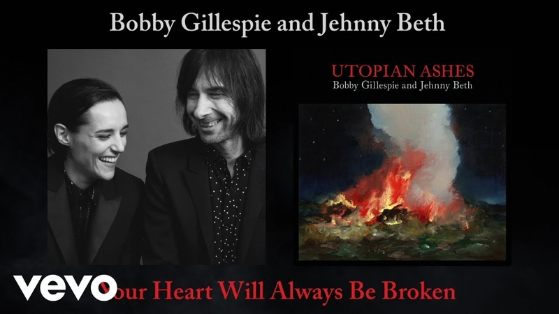 Bobby Gillespie Jehnny Beth Your Heart Will Always Be Broken Official Audio