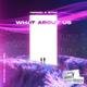 Yarimov, WTHD feat. Zhanelya - What About Us