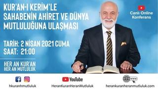 2 Nisan 2021 - Konferans - Kur'an-ı Kerim'le Sahabenin Ahiret ve Dünya Mutluluğuna Ulaşması